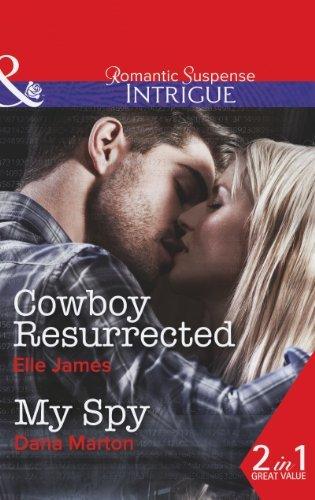 Cowboy Resurrected: Cowboy Resurrected / My Spy (Covert Cowboys, Inc., Book 4) (Mills & Boon Intrigue) by Elle James (2013-09-20)