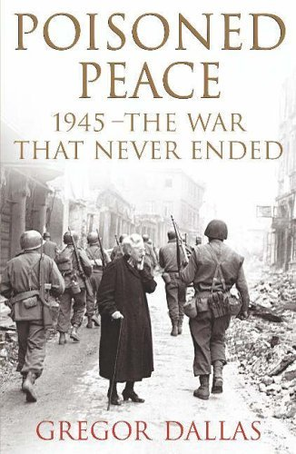 Poisoned Peace: The War That Never Ended by Gregor Dallas (2006-02-13)