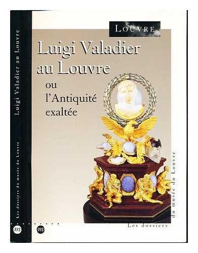 Luigi Valadier au Louvre ou L'Antiquité exaltée : [exposition, Paris, Musée du Louvre, 17 novembre 1994-13 février 1995]