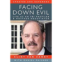 Facing Down Evil: Life as an FBI Profiler and Hostage Negotiator, 