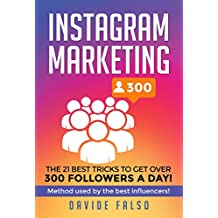 Instagram Marketing: 21 best tricks to get over 300 followers a day! Find out how to: increase followers, earn from your Instagram profile, earn from your ... and all EXTRA content. (English Edition)