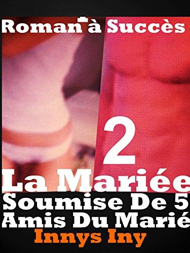La Mariée Soumise De 5 Amis Du Marié Vol 2: Histoire érotique CHAUDE POUR ADULTES(-18)! par INNYS INY