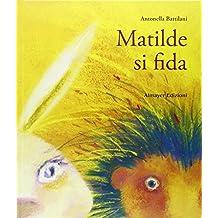Matilde si fida. Ediz. illustrata