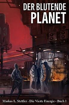 Der Blutende Planet: Die Vierte Energie - Buch I von [Stettler, Markus L.]