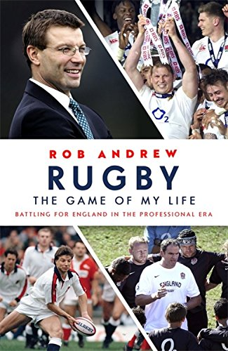 Rugby: The Game of My Life: Battling for England in the Professional Era por Rob Andrew