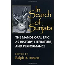 In Search of Sunjata: The Mande Oral Epic as History, Literature and Performance by Ralph Austen (1998-09-30)