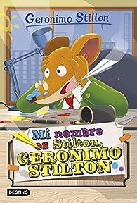 Mi nombre es Stilton, Geronimo Stilton par Geronimo Stilton