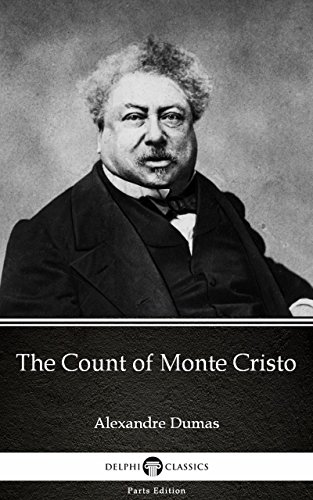 The Count of Monte Cristo by Alexandre Dumas (Illustrated) (Delphi Parts Edition (Alexandre Dumas))