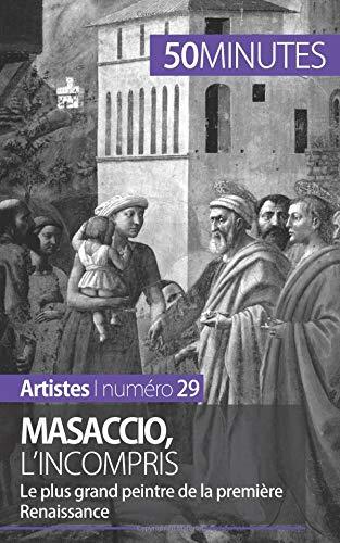 Masaccio, l'incompris: Le plus grand peintre de la première Renaissance par Céline Muller