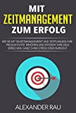 Produktivität: Mit Zeitmanagement zum Erfolg: Wie Sie mit Selbstmanagement und Zeitplanung Ihre Produktivität erhöhen und effizient Ihre Ziele erreichen, ... Aufschieberitis, Ziele erreichen)