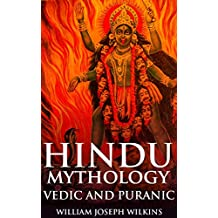 HINDU MYTHOLOGY, VEDIC AND PURANIC (Annotated Origin of Hindu mythology): The studying of Hindu Deities history, worship and relationship for Hinduism ... life with illustrations (English Edition)