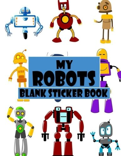 My Robots Blank Sticker Book: Funny Robot, Blank Sticker Book 8.5 x 11, 100 Pages: Volume 4 por Alia Leone