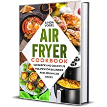 Air Fryer Cookbook: 500 Quick and Delicious Recipes for Beginners and Advanced Users (English Edition)