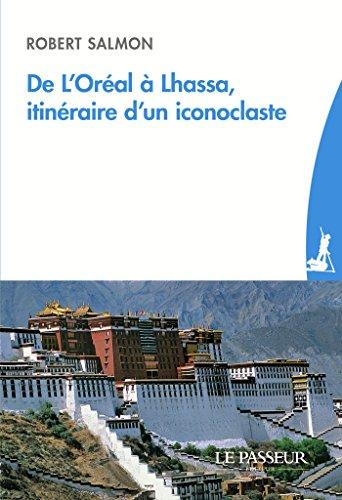 de-loreal-a-lhassa-itineraire-dun-iconoclaste
