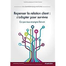 Repenser la relation client : s'adapter pour survivre: Ce que nous enseigne Darwin