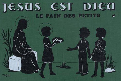 Jesus Est Dieu T2 Pain des Petits