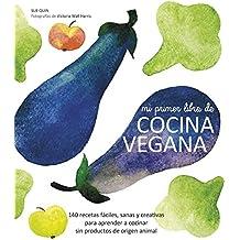 Mi primer libro de cocina vegana: 140 recetas fáciles, sanas y creativas para aprender a cocinar sin productos de origen animal (Gastronomia)