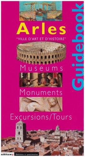 Arles : Museums, Monuments, Excusrsions/Tours par Collectif
