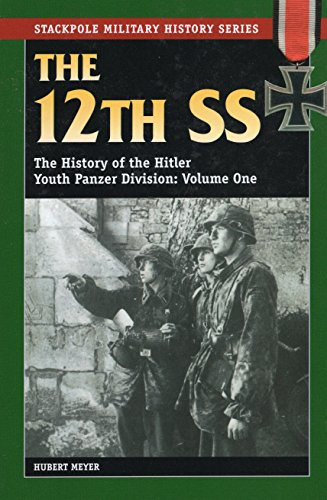12th Ss, Volume One: The History of the Hitler Youth Panzer Division: v. 1 (Stackpole Military History Series)