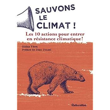 Sauvons le climat ! : 10 actions pour réagir