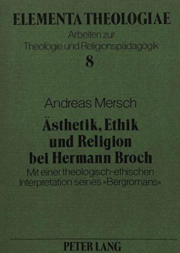 Ästhetik, Ethik und Religion bei Hermann Broch: Mit einer theologisch-ethischen Interpretation seines «Bergromans» (Elementa Theologiae)