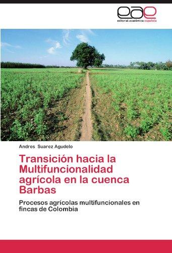 Transicion Hacia La Multifuncionalidad Agricola En La Cuenca Barbas por Andres Suarez Agudelo