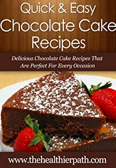 Chocolate Cake Recipes: Delicious Chocolate Cake Recipes That Are Perfect For Every Occasion (Quick & Easy Recipes) (English Edition) par [Miller, Mary]