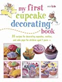 My First Cupcake Decorating Book: 35 Fun Ideas for Decorating Cupcakes, Cake Pops and more, for Children Aged 7 Years +