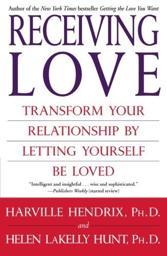 Receiving Love: Transform Your Relationship by Letting Yourself Be Loved by Harville Hendrix Ph.D. (2005-10-04)