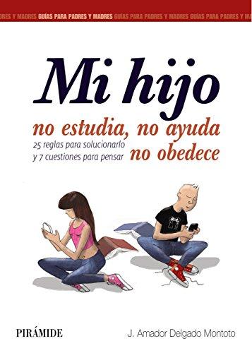 Mi hijo no estudia, no ayuda, no obedece (Guías Para Padres Y Madres) por J. Amador Delgado Montoto