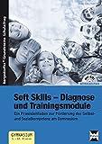 Soft Skills - Diagnose und Trainingsmodule: Ein Praxisleitfaden zur Förderung der Selbst- und Sozialkompetenz am Gymnasium (5. bis 10. Klasse) (Bergedorfer Grundsteine Schulalltag)