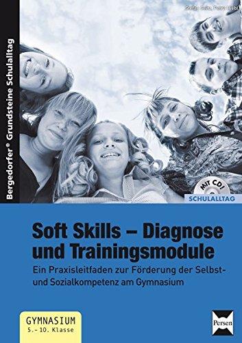 Soft Skills - Diagnose und Trainingsmodule: Ein Praxisleitfaden zur Förderung der Selbst- und Sozialkompetenz am Gymnasium (5. bis 10. Klasse) (Bergedorfer Grundsteine Schulalltag - SEK)