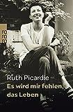 Es wird mir fehlen, das Leben - Ruth Picardie