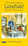 The Last Toast to Lutefisk!: 102 Toasts, Tidbits, and Trifles for Your Next Lutefisk Dinner by Gary Legwold (1999-09-10)