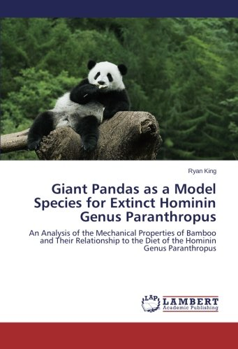 Giant Pandas as a Model Species for Extinct Hominin Genus Paranthropus: An Analysis of the Mechanical Properties of Bamboo and Their Relationship to the Diet of the Hominin Genus Paranthropus