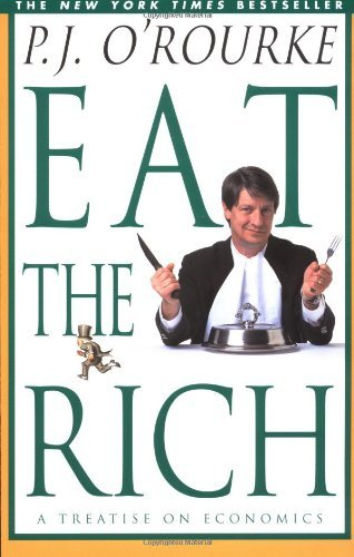 Eat the Rich: A Treatise on Economics by P. J. O'Rourke (1999-07-23)