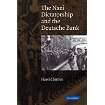 The Nazi Dictatorship and the Deutsche Bank by Harold James (2007-09-10)