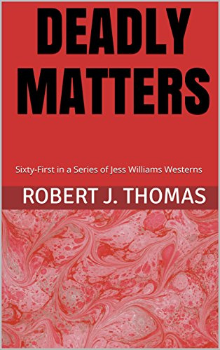 DEADLY MATTERS: Sixty-First in a Series of Jess Williams Westerns (A Jess Williams Western Book 61) Test