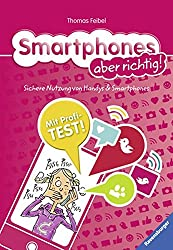 Smartphones aber richtig!: Sichere Nutzung von Handys und Smartphones