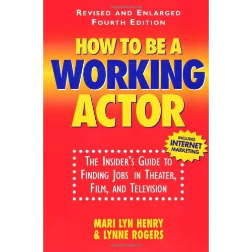 How To Be A Working Actor: The Insider's Guide to Finding Jobs in Theater, Film, and Television by Mari Lyn Henry (2000-08-14)