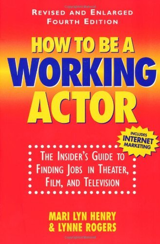 How To Be A Working Actor: The Insider's Guide to Finding Jobs in Theater, Film, and Television by Mari Lyn Henry (2000-08-14) par Mari Lyn Henry;Lynne Rogers