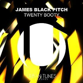 James Black Pitch - Twenty Booty (Original Mix)