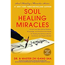 Soul Healing Miracles: Ancient and New Sacred Wisdom, Knowledge, and Practical Techniques for Healing the Spiritual, Mental, Emotional, and Physical Bodies