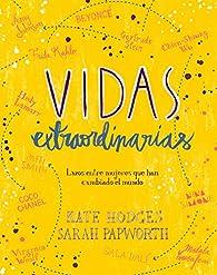 Vidas extraordinarias: Lazos entre mujeres que han cambiado el mundo par Kate Hodges
