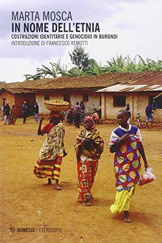In nome dell'etnia. Costruzioni identitarie e genocidio in Burundi - Amazon Libri