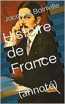 Histoire de France: (annoté) par [Jacques Bainville]