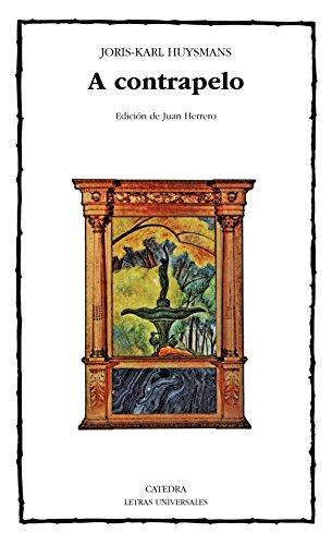 A contrapelo (Letras Universales) por Joris-Karl Huysmans