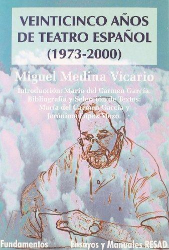 Veinticinco años de teatro español (1973-2000) (Arte / Teoria teatral) por Miguel Medina Vicario