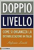 Doppio livello: Come si organizza la destabilizzazione in Italia