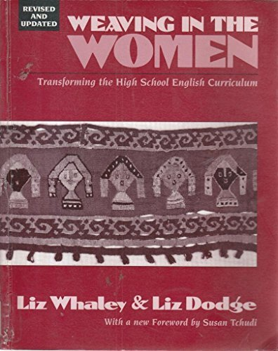 Weaving in the Women: Transforming the High School English Curriculum by Liz Whaley (1993-12-31)